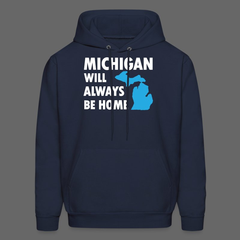Michigan Will Always Be Home - Men's Hoodie