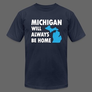 Michigan Will Always Be Home - Men's T-Shirt by American Apparel