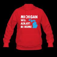 Hoodies ~ Women's Hoodie ~ Michigan Will Always Be Home
