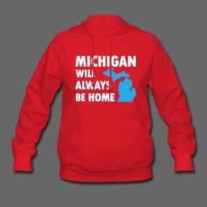 Michigan Will Always Be Home - Women's Hoodie