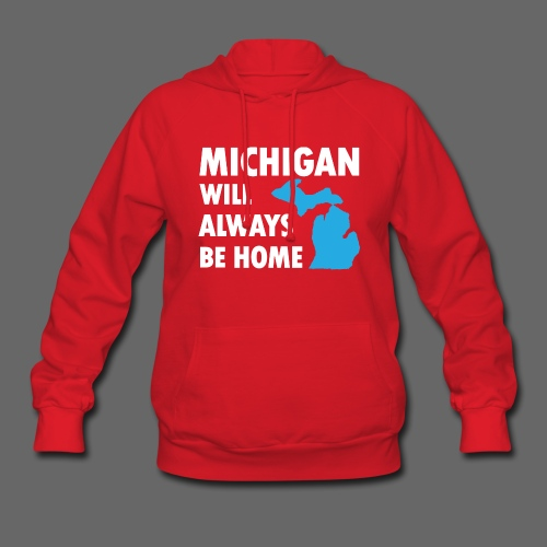 Michigan Will Always Be Home - Women's Hoodie