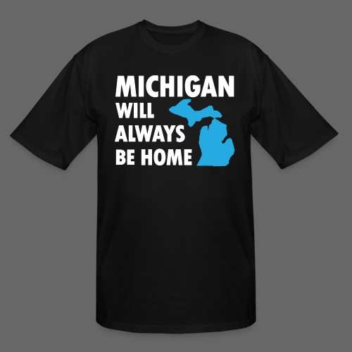 Michigan Will Always Be Home - Men's Tall T-Shirt