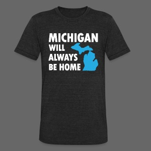 Michigan Will Always Be Home - Unisex Tri-Blend T-Shirt by American Apparel
