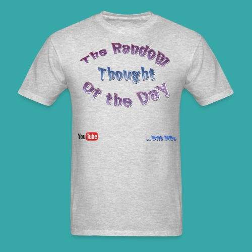 The Random Thought of the Day - Greyness - Men's T-Shirt