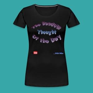The Random Thought of the Day - Ladies T-Shirt - Women's Premium T-Shirt