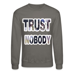 Trust Nobody Sweater - Crewneck Sweatshirt