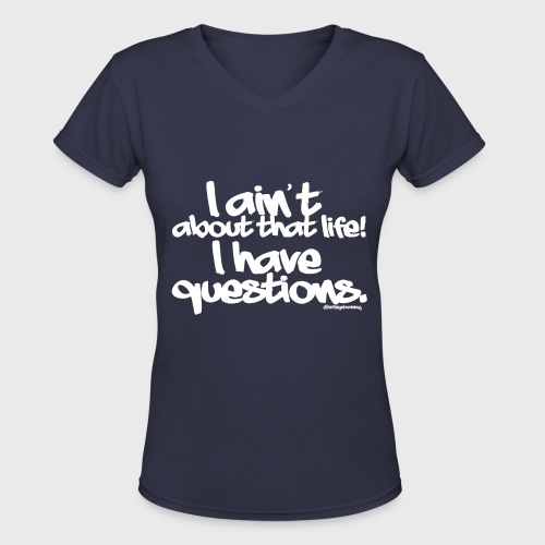 I Ain't About That Life - Women's V-Neck T-Shirt