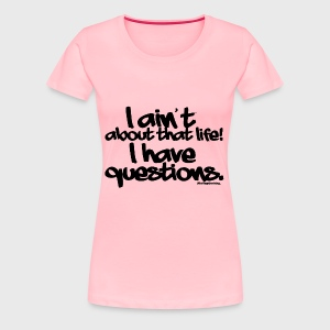 I Ain't About That Life - Women's Premium T-Shirt