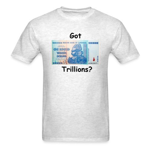 Got Trillions? - Men's T-Shirt