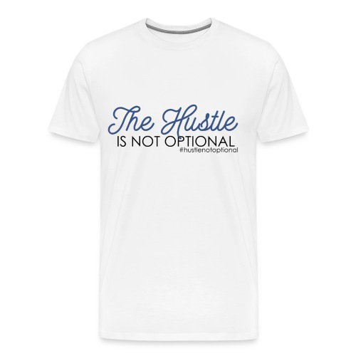 Hustle Not Optional White - Men's Premium T-Shirt