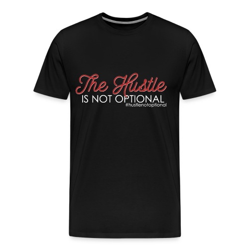 Hustle Not Optional Black - Men's Premium T-Shirt