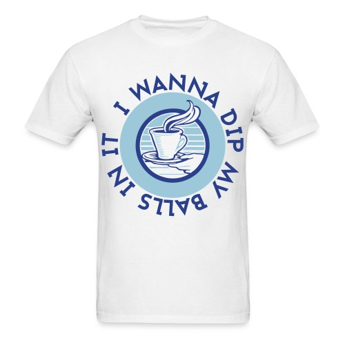 I Wanna Dip My Balls In It - Men's T-Shirt