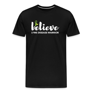 BELIEVE. LYME DISEASE WARRIOR - Men's Premium T-Shirt