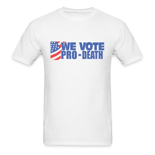 We Vote PRO-DEATH! - Men's T-Shirt