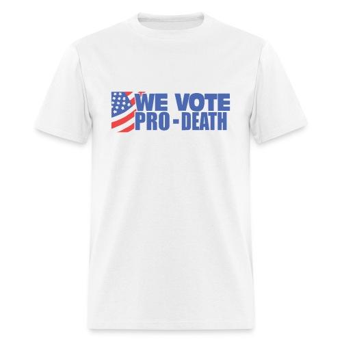 We Vote PRO-DEATH! - Men's T-Shirt
