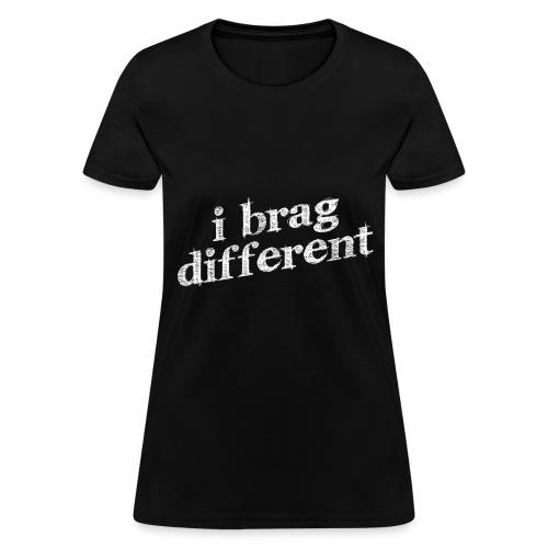 I Brag Different T-shirt - Women's T-Shirt