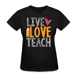 Live Love Teach - Women's T-Shirt