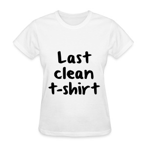 Last clean t-shirt - Women's T-Shirt