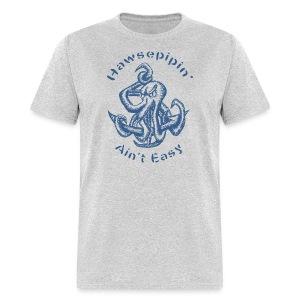 Hawsepipin' Ain't Easy - Men's T-Shirt