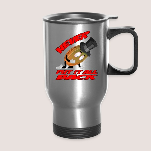 NEVER PUT IT ALL BACK Travel Mug - Travel Mug