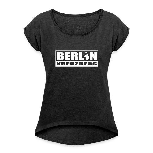 Berlin Kreuzberg - Women's Roll Cuff T-Shirt