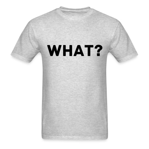 Men's WHAT? Tee - Men's T-Shirt