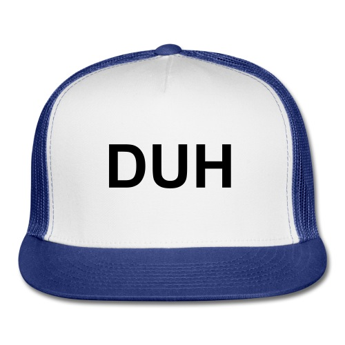 DUH Hat - Trucker Cap