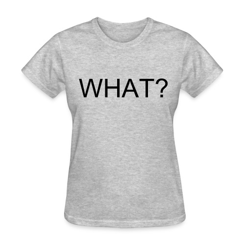 Womens WHAT? Tee - Women's T-Shirt