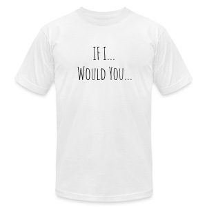 If I...Would You... - Men's Fine Jersey T-Shirt