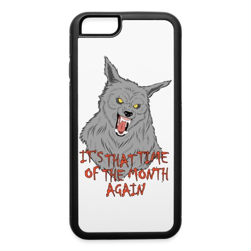 That Time of the Month - iPhone 6/6s Rubber Case - iPhone 6/6s Rubber Case