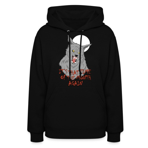 That Time of the Month - Women's Hoodie - Women's Hoodie
