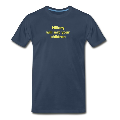 HILLARY WILL EAT YOUR CHILDREN - Men's Premium T-Shirt