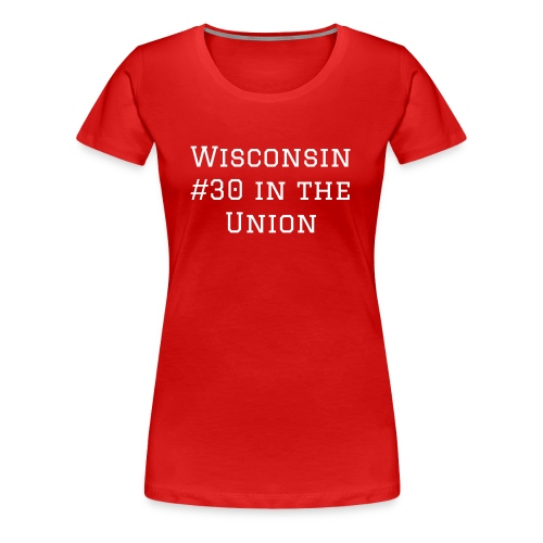 Wisconsin #1 in our Hearts - Women's Premium T-Shirt