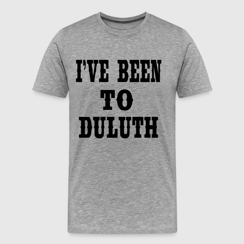 I've Been To Duluth - The Great Outdoors T-Shirts - Men's Premium T-Shirt