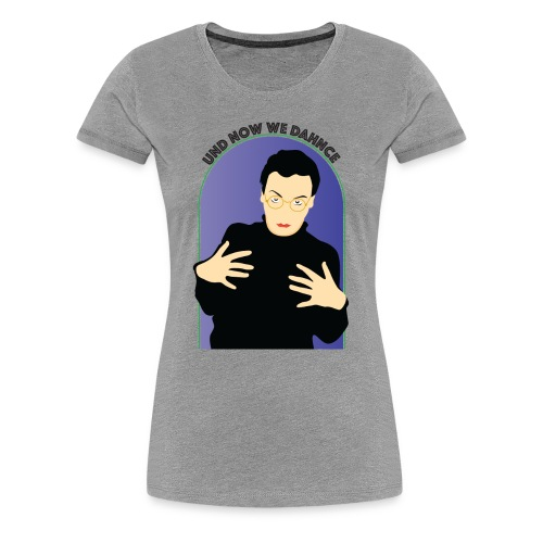 Und Now We Dance - Women's Premium T-Shirt