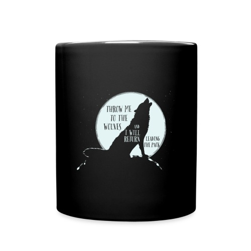 Full Color Mug - Throw me to the wolves and I will return leading the pack!  Hand illustrated quote to make you feel as if you can conquer any obstacle in life!