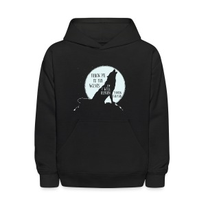 Kids' Hoodie - Throw me to the wolves and I will return leading the pack! 