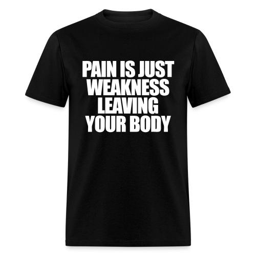 Pain Is Weakness - Men's T-Shirt