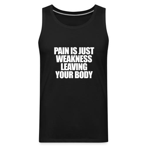 Pain Is Weakness Tank Top - Men's Premium Tank