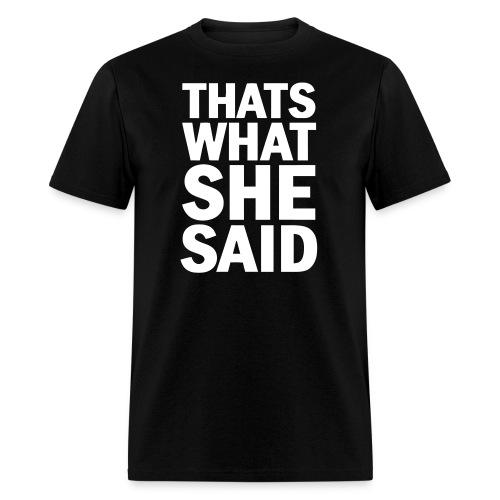 That's What She Said - Men's T-Shirt