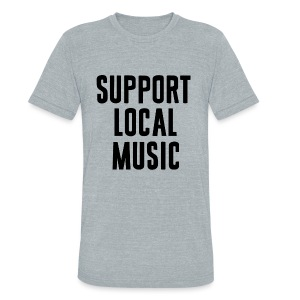 Support Local Music - Unisex Tri-Blend T-Shirt by American Apparel