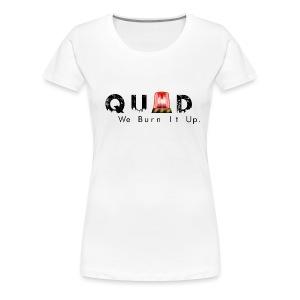 QUAD We burn it up - Women's Premium T-Shirt