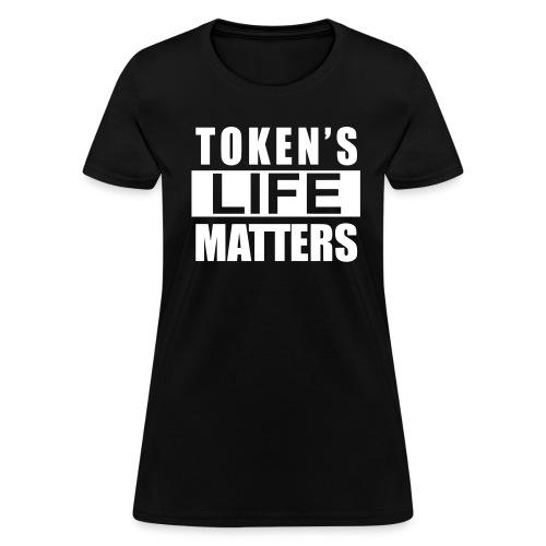 Token's Life Matters (Womens) - Women's T-Shirt