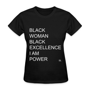 Black Excellence Shirt: Black Woman. Black Excellence. I AM Power. - Women's T-Shirt