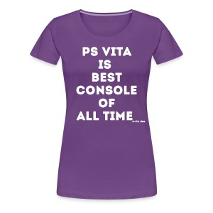 PS Vita is Best Console of All Time Women's T-Shirt - Women's Premium T-Shirt