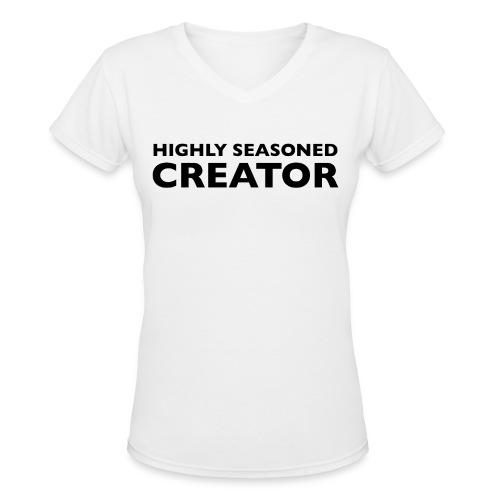 Highly Seasoned Creator - Women's V-Neck T-Shirt