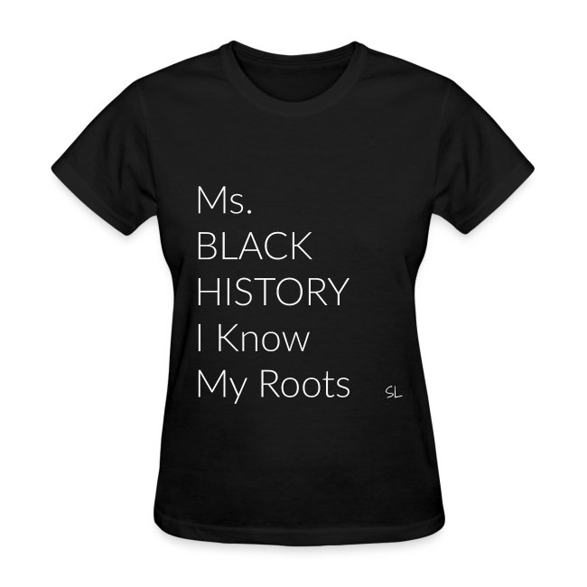 Black Women's Ms. Black History I Know My Roots Black History Slogan Quotes T-shirt Clothing by Stephanie Lahart