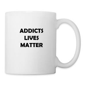 Addicts Lives Matter - Coffee/Tea Mug
