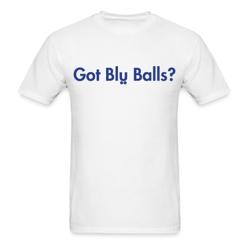 Got Blu Balls? - Men's T-Shirt