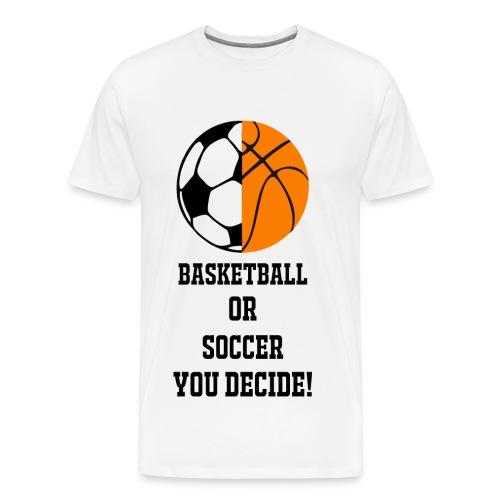 Basketball or Soccer, YOU DECIDE! - Men's Premium T-Shirt